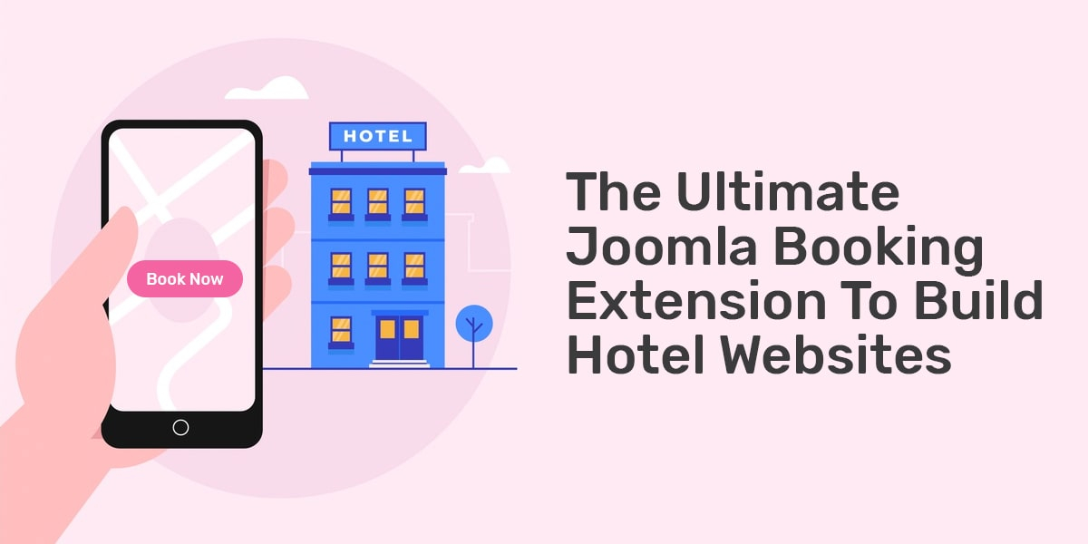 The Ultimate Joomla Booking Extension To Build Hotel Websites
