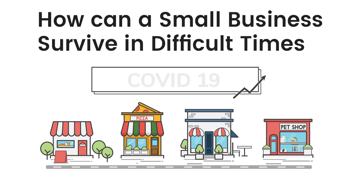 How can a small business Survive in Difficult Times