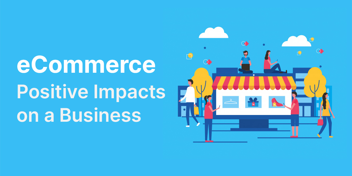 Ecommerce - Positive Impacts on a Business