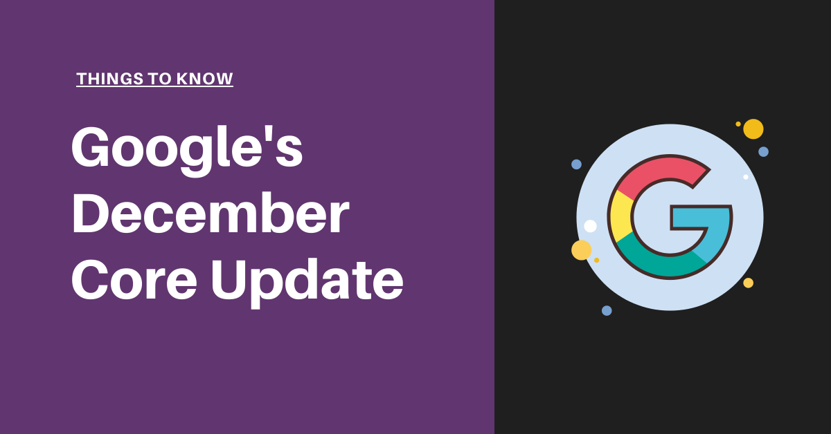 Google's December 2020 Core Update - Things to know